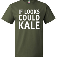 Kale Shirt If Looks Could Kale