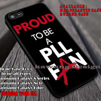 Proud to be PLL Fan iPhone 6s 6 6s+ 6plus Cases Samsung Galaxy s5 s6 Edge+ NOTE 5 4 3 #movie #PrettyLittleLiars ii