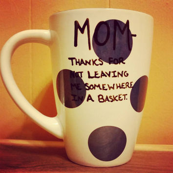 Mug/Cup/Mom thanks for not leaving me know in a basket/Hand painted/Funny mug/Free US shipping/Christmas/Birthday gift