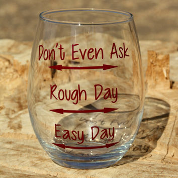 """Personalized Stemless wine glasses. """"easy day, rough day, or don't even ask""""."""