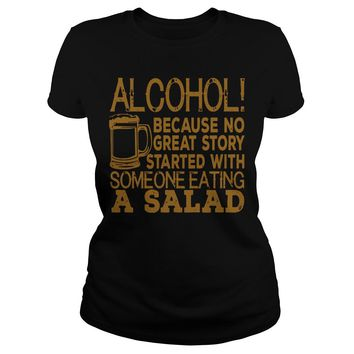 Alcohol because no great story started with someone eating a salad Premium Fitted Ladies Tee