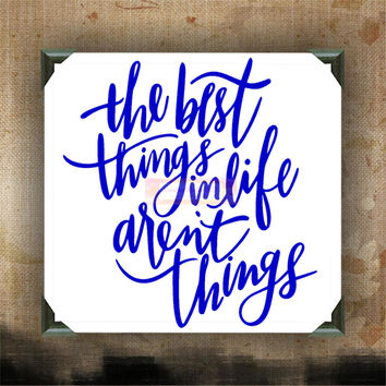the best things in life aren't things - Painted Canvases - wall decor - wall hanging - funny quotes on canvas - inspiring quotes on canvas