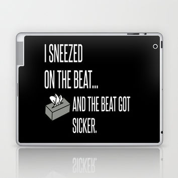 I Sneezed On The Beat and the Beat Got Sicker Laptop & iPad Skin by productoslocos | Society6