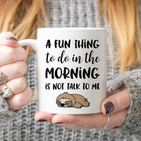 A Fun Thing To Do In The Morning Is Not Talk To Me - Coffee Mug, Ceramic Mug, Coworker Gift, Funny Sloth Mug, Office Mug, Boss Gift
