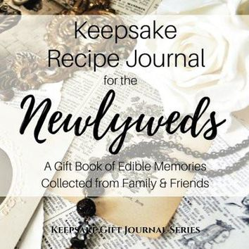 Keepsake Recipe Journal for the Newlyweds: A Gift Book of Edible Memories Collected from Family & Friends (Keepsake Gift Journal Series)