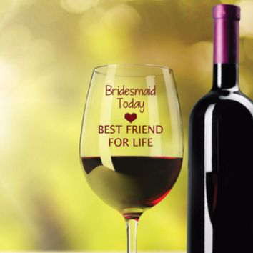 Bridesmaid Today, Best Friend for Life Wine Glass
