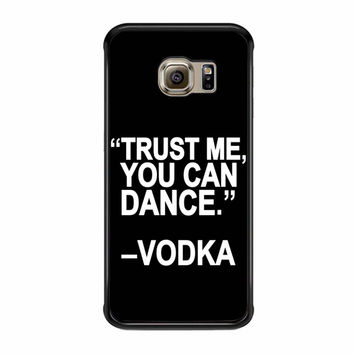 Trust Me You Can Dance Samsung Galaxy S6 Edge Plus Case