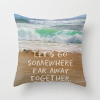 Let's Go Somewhere Far Away Together Throw Pillow by Josrick | Society6