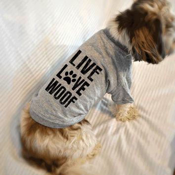 Live Love Woof Dog Shirt. Pet Clothes. Gift for Dog Lover. Cute Dog Quotes Shirt.