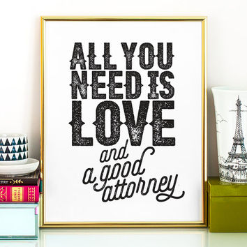 All you need is love and a good attorney PRINTABLE art lawyer gift printable wall art lawyer art gifts for attorneys law student gift