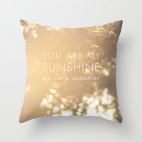 You Are My Sunshine Throw Pillow by Sandra Arduini | Society6