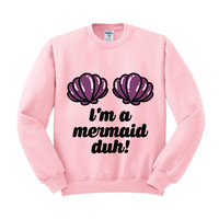 I'm a Mermaid, Duh Crewneck Sweatshirt