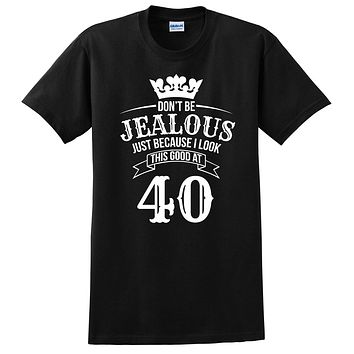 Don't be jealous just because I look this good at 40 birthday gift for friend bff mom dad grandparent T Shirt