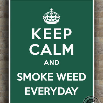Keep Calm and Smoke Weed Everyday Poster, Print, Inspirational Quotes, drug quote, typography, wall art, wall decor, 8x10, 11x14,16x20