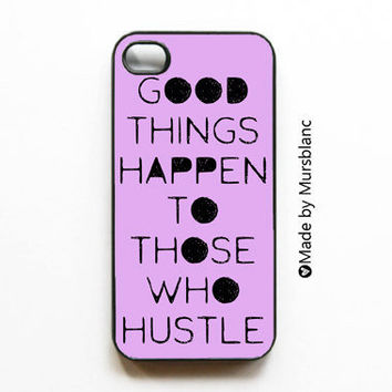 iphone 4 case Good things happen to those who hustle by MursBlanc