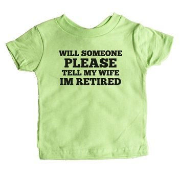 Will Someone Please Tell My Wife I'm Retired  Baby Tee