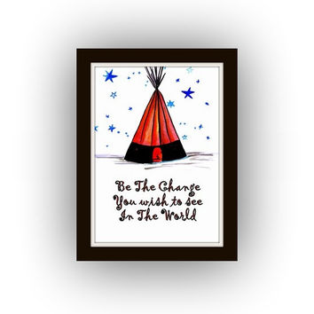 Be The Change, Printable Wall decor, Quotes decals, Tee pee decors, ti pi decal, nursery Quotes, bohemian decoration, travel adventure art