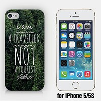 for iPhone 5/5S - I Am A Traveller, Not A Tourist - Motivational Quote - Wanderlust - Forest - Pine Forest - Travel - Ship from Vietnam - US Registered Brand