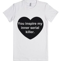 You Inspire My Inner Serial Killer-Female White T-Shirt