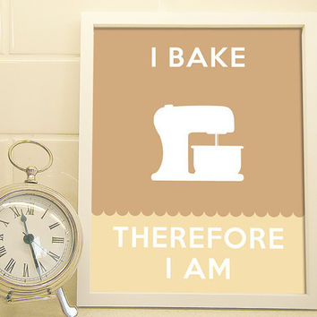 I Bake, Therefore I Am - Art Print - Fun Typography Poster for Folks Who Love to Bake - 8 x 10 Wall Decor