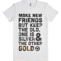 Make New Friends, But Keep The Old-Female White T-Shirt