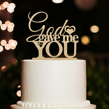 God Gave Me You Cake Topper,Wedding Cake Topper,Funny Cake Topper,Rustic Wedding Cake Topper,Personalized Cake Topper,God Gave Me You Topper