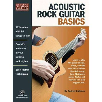 Acoustic Rock Guitar Basics: Learn to Play the Guitar Chords, Solos, and Riffs That Rock Masters Like Neil Young, Dave Matthews, James Taylor, and More Use in Their Biggst Hits (Acoustic Guitar Private Lessons): Acoustic Rock Guitar Basics