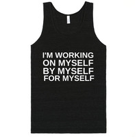 I'M WORKING ON MYSELF BY MYSELF FOR MYSELF