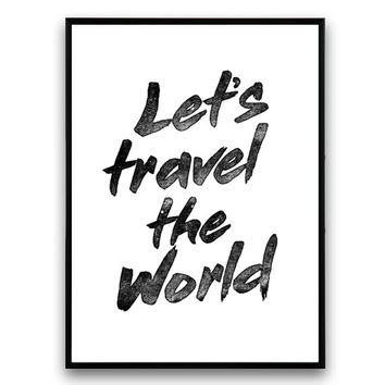 Traveling print, Let's Travel The World, Typography quote, inspirational art, words print, black and white, House wall decor, brush letters