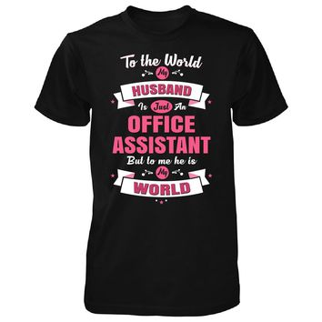 My Husband Is An Office Assistant, He Is My World - Unisex Tshirt