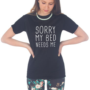Sorry My Bed Needs Me T-shirt