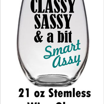 Classy, Sassy and a bit Smart Assy funny wine glass  - 20 oz stemmed or 21 oz stemless -Wine Glass gift for her birthday wine lover gift