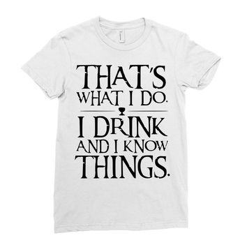that what i do i drink and i know things Ladies Fitted T-Shirt
