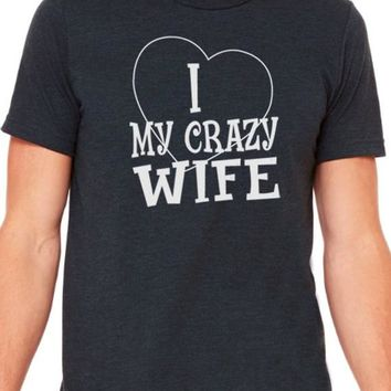 I Love My Crazy Wife Shirt Wife Gift Valentines Day Father's Day Gift Wedding Gift Mom Gift Cool Funny T-Shirt Wife Shirts Funny
