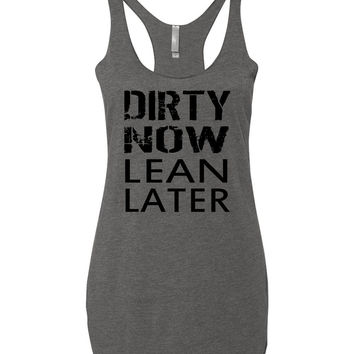 Dirty Now Lean Later Tank Top.  Mud.  Run.  Running.  Fitness Tank