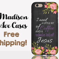 I Need A Little Bit Of Coffee And A Whole Lot Of Jesus Phone Case