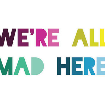 Alice in Wonderland Quote Print We're All Mad Here by LitPrints
