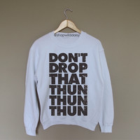 Don't Drop That Thun Thun Thun - White