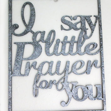 Song Lyric Cut Word Wall Art. I say a little Prayer for you.   8x10 inches Wooden Sliver Painted Wall hanging Custom