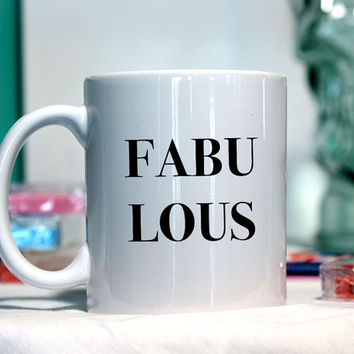 Fabulous - Ceramic coffee mug - funny sayings