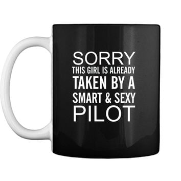 Sorry This Girl Is Taken By A Smart And Sexy Pilot  Mug