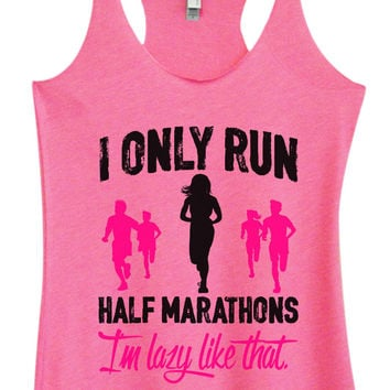 Womens Fashion Triblend Tank Top - I Only Run Half Marathons I'm Lazy Like That. - Tri-1489