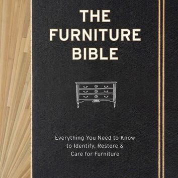 The Furniture Bible: The Furniture Bible: Everything You Need to Know to Identify, Restore & Care for Furniture