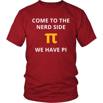 Nerd - Come to the nerd side We have pi - Nerd Funny Shirt