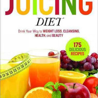 The Juicing Diet: Drink Your Way to Weight Loss, Cleansing, Health, and Beauty