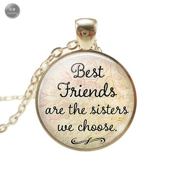 Best Friends Are The Sisters We Choose, Friendship Pendant Quote Jewelry Glass Cabochon Necklace Silver Chain Choker