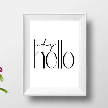 Why Hello Poster PRINTABLE FILE - Love quote, Modern typographical print, Ink art, Gift for her, Dorm room, Affiche, Inspirational quote