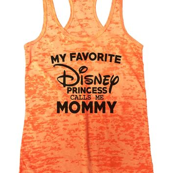 My Favorite Disney Princess Calls Me Mommy Burnout Tank Top By Funny Threadz
