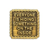 Everyone Is Hiding Something Pin