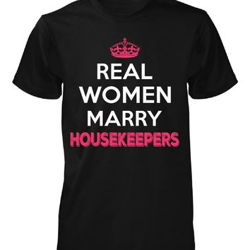 Real Women Marry Housekeepers. Cool Gift - Unisex Tshirt